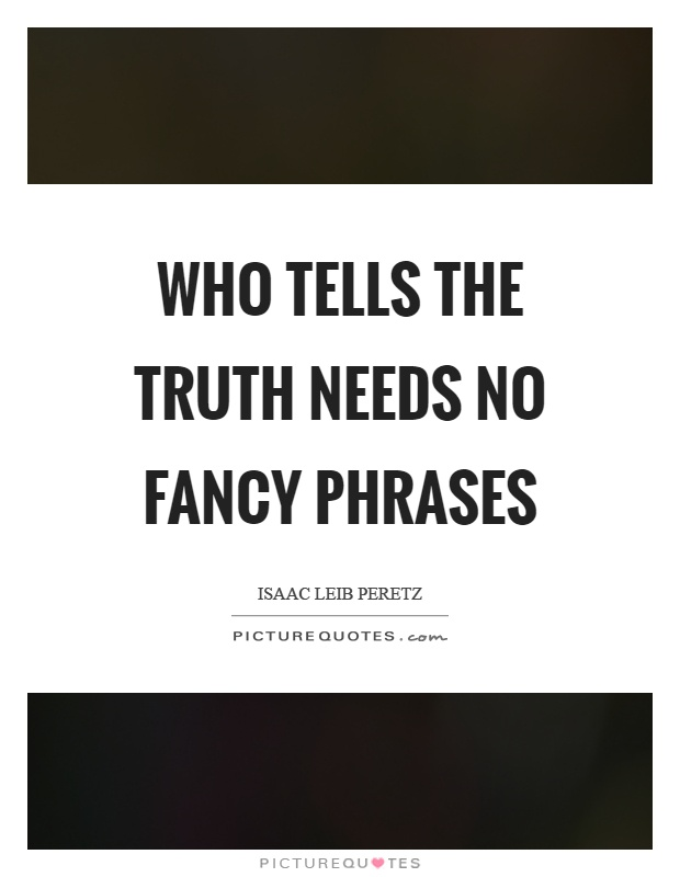 who-tells-the-truth-needs-no-fancy-phrases-quote-1